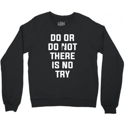 Do Or Do Not There Is No Try For Dark Crewneck Sweatshirt Designed By Nurbetulk