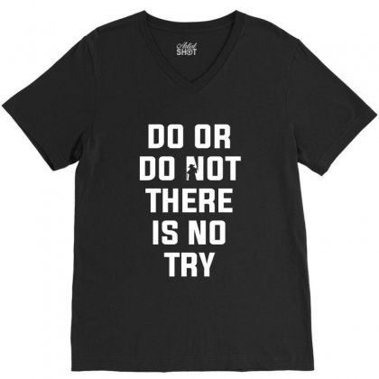 Do Or Do Not There Is No Try For Dark V-neck Tee Designed By Nurbetulk