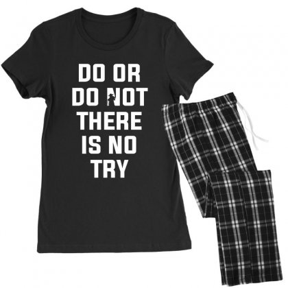 Do Or Do Not There Is No Try For Dark Women's Pajamas Set Designed By Nurbetulk