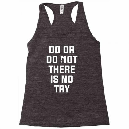 Do Or Do Not There Is No Try For Dark Racerback Tank Designed By Nurbetulk