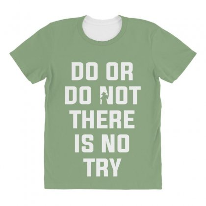 Do Or Do Not There Is No Try For Dark All Over Women's T-shirt Designed By Nurbetulk