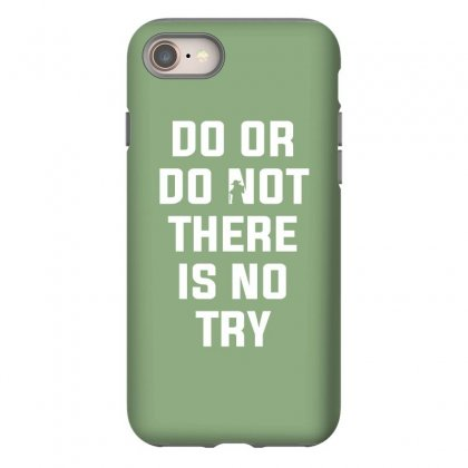 Do Or Do Not There Is No Try For Dark Iphone 8 Case Designed By Nurbetulk