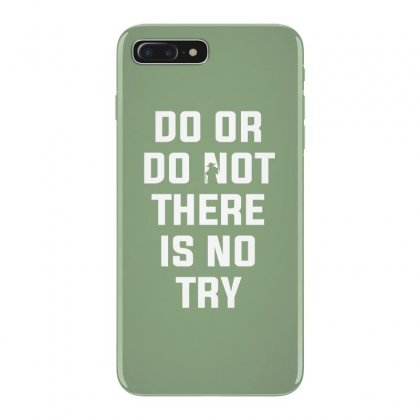 Do Or Do Not There Is No Try For Dark Iphone 7 Plus Case Designed By Nurbetulk