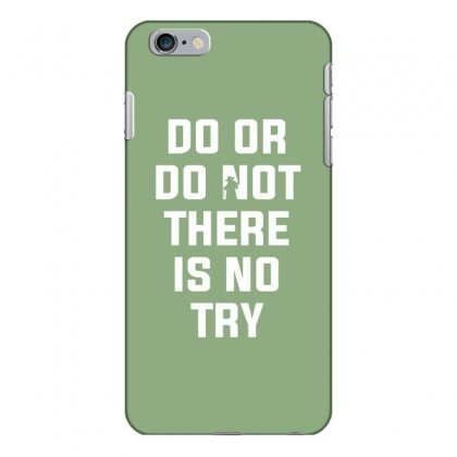 Do Or Do Not There Is No Try For Dark Iphone 6 Plus/6s Plus Case Designed By Nurbetulk