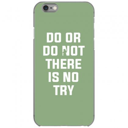 Do Or Do Not There Is No Try For Dark Iphone 6/6s Case Designed By Nurbetulk