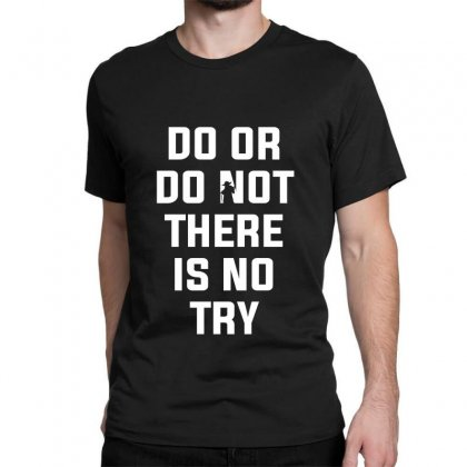 Do Or Do Not There Is No Try For Dark Classic T-shirt Designed By Nurbetulk