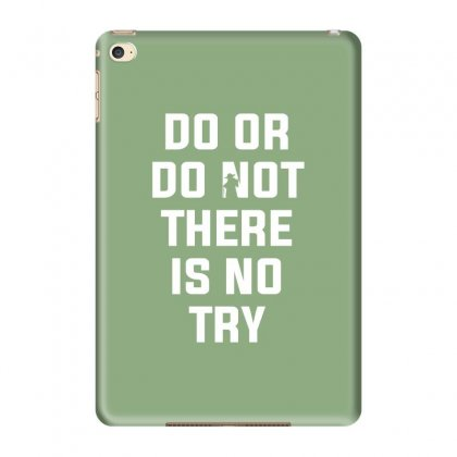 Do Or Do Not There Is No Try For Dark Ipad Mini 4 Case Designed By Nurbetulk