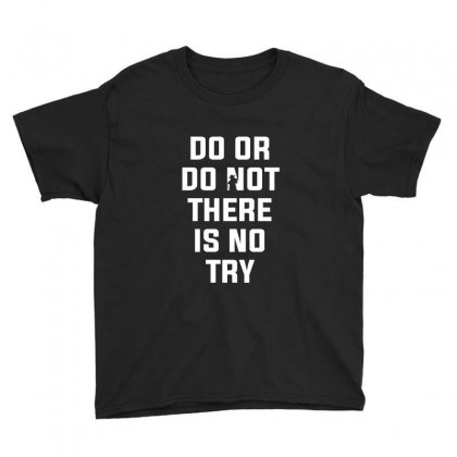 Do Or Do Not There Is No Try For Dark Youth Tee Designed By Nurbetulk