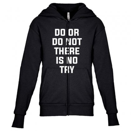 Do Or Do Not There Is No Try For Dark Youth Zipper Hoodie Designed By Nurbetulk