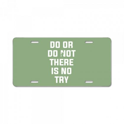 Do Or Do Not There Is No Try For Dark License Plate Designed By Nurbetulk