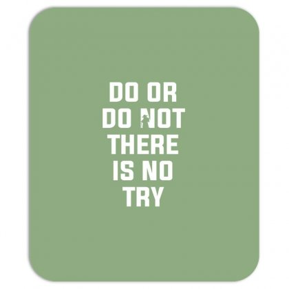 Do Or Do Not There Is No Try For Dark Mousepad Designed By Nurbetulk