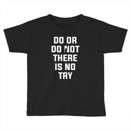 Do Or Do Not There Is No Try For Dark Toddler T-shirt Designed By Nurbetulk