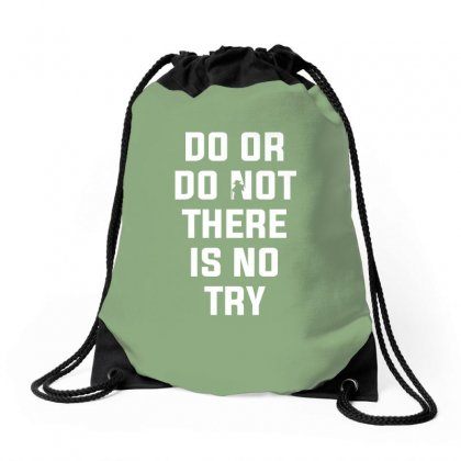 Do Or Do Not There Is No Try For Dark Drawstring Bags Designed By Nurbetulk