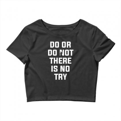 Do Or Do Not There Is No Try For Dark Crop Top Designed By Nurbetulk