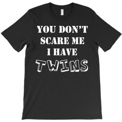 You Dont Scare Me I Have Twins T-shirt Designed By Slalomalt