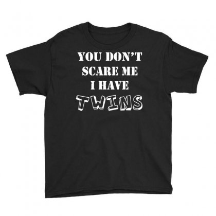You Dont Scare Me I Have Twins Youth Tee Designed By Slalomalt