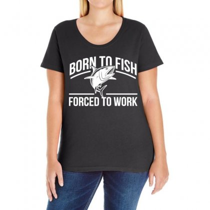Born To Fish Forced To Work Ladies Curvy T-shirt Designed By Slalomalt