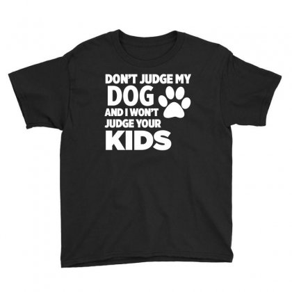 Dont Judge My Dog And I Wont Judge Your Kids Youth Tee Designed By Slalomalt