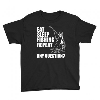 Eat Sleep Fishing Repeat Any Question T Shirt Youth Tee Designed By Hung