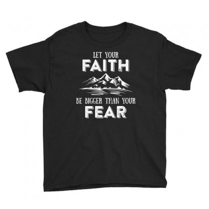 Let Your Faith Be Bigger Than Your Fear T Shirt Youth Tee Designed By Hung