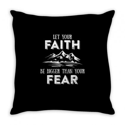 Let Your Faith Be Bigger Than Your Fear T Shirt Throw Pillow Designed By Hung