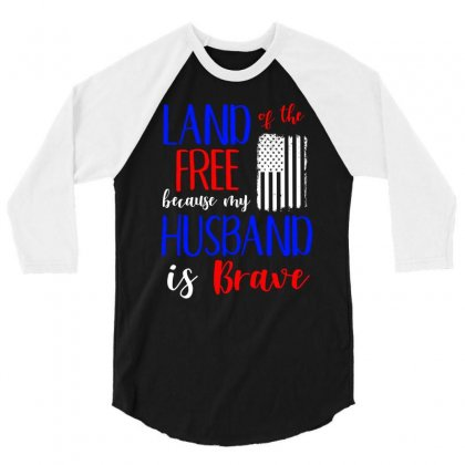 Land Of The Free Because My Husband Is Brave T Shirt 3/4 Sleeve Shirt Designed By Hung
