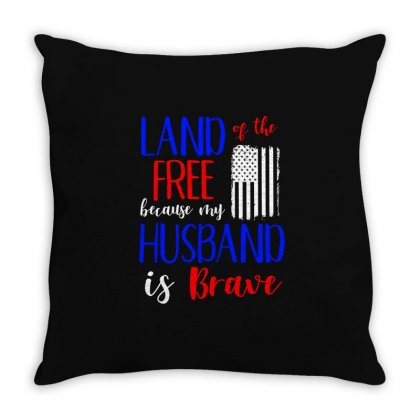 Land Of The Free Because My Husband Is Brave T Shirt Throw Pillow Designed By Hung