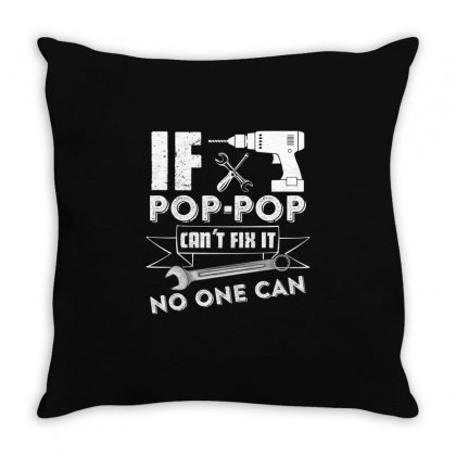 If Pop Pop Cant Fix It No One Can T Shirt Throw Pillow Designed By Hung
