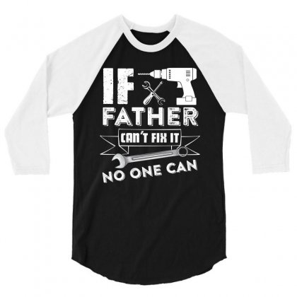 If Father Cant Fix It No One Can T Shirt 3/4 Sleeve Shirt Designed By Hung