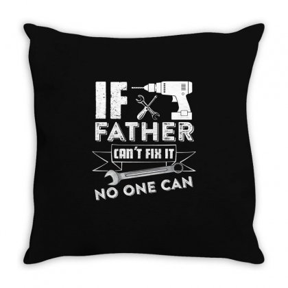 If Father Cant Fix It No One Can T Shirt Throw Pillow Designed By Hung