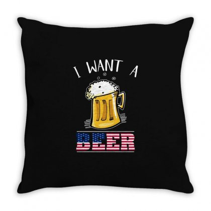 I Want A Beer Independence Day T Shirt Throw Pillow Designed By Hung