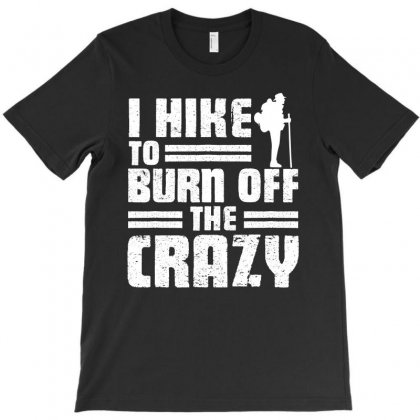 I Hike To Burn Off The Crazy T Shirt T-shirt Designed By Hung