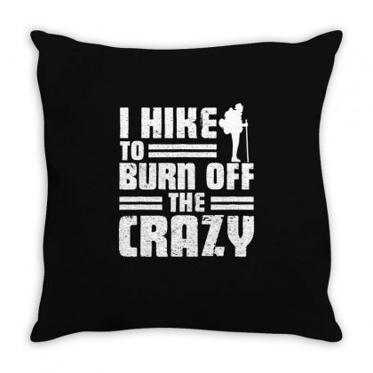 I Hike To Burn Off The Crazy T Shirt Throw Pillow Designed By Hung