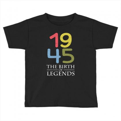 1945 The Birth Of Legends T Shirt Toddler T-shirt Designed By Hung