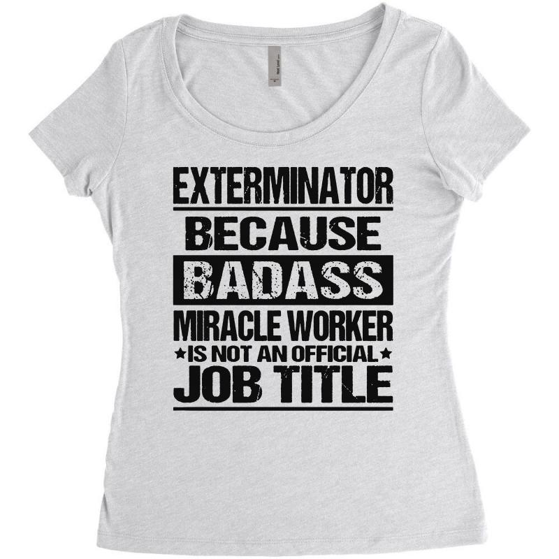 31ba35f0 awesome tee for exterminator because badass Women's Triblend Scoop T-shirt
