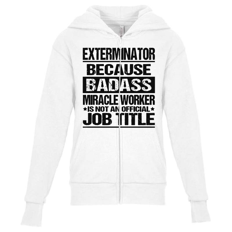 0854c138 Custom Awesome Tee For Exterminator Because Badass Youth Zipper ...