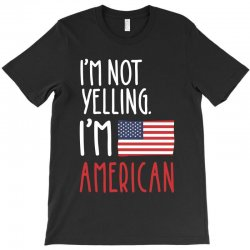 I'm Not Yelling I'm American T-shirt Designed By Cidolopez