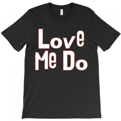 Love Me Do T-shirt Designed By Silicaexil