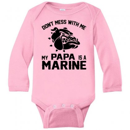 Don't Mess Wiht Me My Papa Is A Marine Long Sleeve Baby Bodysuit Designed By Sabriacar