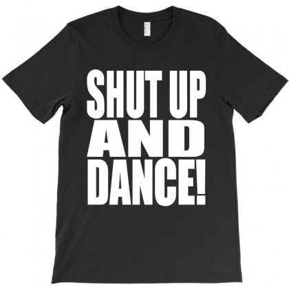 Shut Up And Dance T-shirt Designed By Motleymind