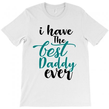 I Have The Best Daddy Ever Teal And Black Design T-shirt Designed By Killakam