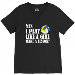 yes i play like a girl want a lesson volleyball t shirt V-Neck Tee | Artistshot