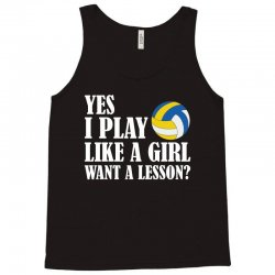 yes i play like a girl want a lesson volleyball t shirt Tank Top | Artistshot