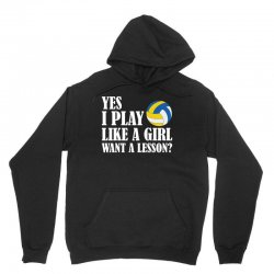 yes i play like a girl want a lesson volleyball t shirt Unisex Hoodie | Artistshot