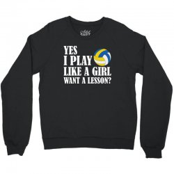 yes i play like a girl want a lesson volleyball t shirt Crewneck Sweatshirt | Artistshot