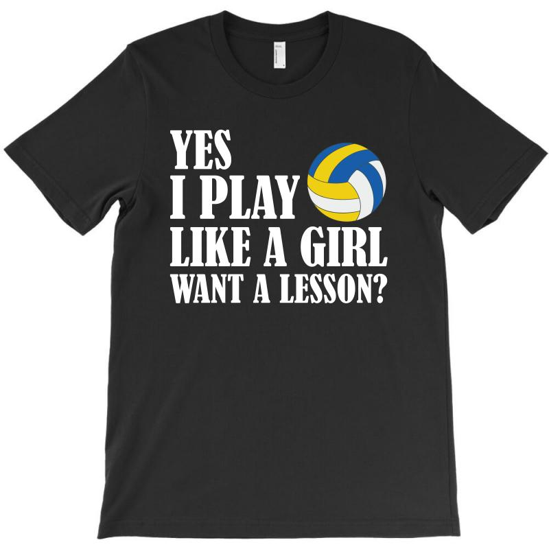 Yes I Play Like A Girl Want A Lesson Volleyball T Shirt T-shirt | Artistshot
