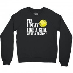 yes i play like a girl want a lesson tennis t shirt Crewneck Sweatshirt | Artistshot