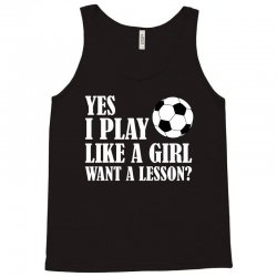 yes i play like a girl want a lesson soccer t shirt Tank Top | Artistshot
