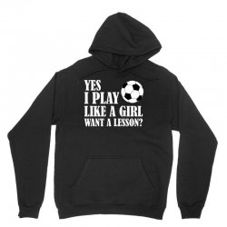 yes i play like a girl want a lesson soccer t shirt Unisex Hoodie | Artistshot