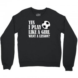 yes i play like a girl want a lesson soccer t shirt Crewneck Sweatshirt | Artistshot